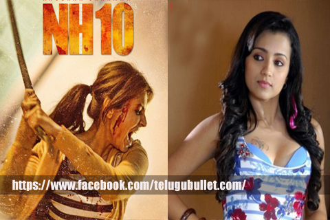 nh10 tamil remake trisha heroine anushka sharma producer